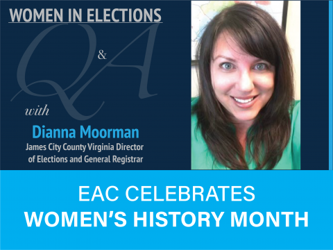 Women in Elections Q and A Series with Dianna Moorman James City County Virginia Director of Elections and General Registrar. EAC Celebrates Women's History Month