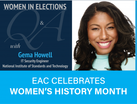 Women in Elections Q and A Series with Gema Howell IT Security Engineer with NIST. EAC Celebrates Women's History Month