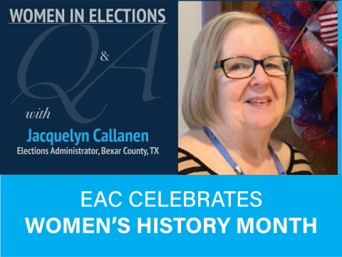 Women in Elections Q and A Series with Jacquelyn Callanen Election Administratior Bexar County, TX. EAC Celebrates Women's History Month