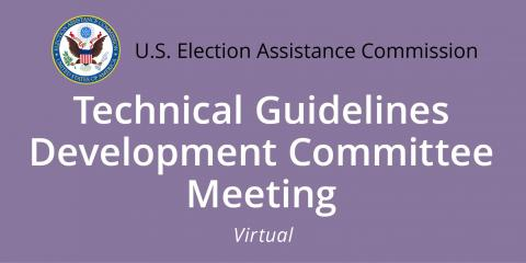 EAC Technical Guidelines Development Committee Meeting virtual