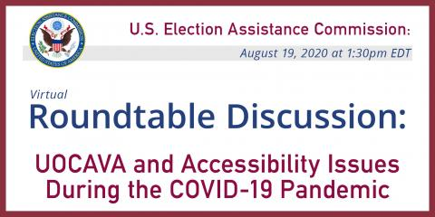 Roundtable Discussion: UOCAVA and Accessibility Issues  During the COVID-19 Pandemic