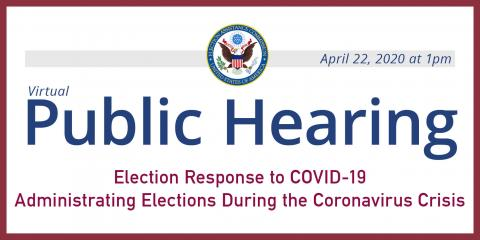 Public Hearing Election Response to COVID-19 Administering Elections During the Coronavirus Crisis