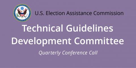 EAC Technical Guidelines Development Committee Quarterly Conference Call