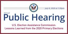 Public Hearing: U.S. Election Assistance Commission: Lessons Learned from the 2020 Primary Elections