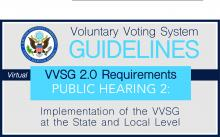 Voluntary Voting System Guidelines VVSG 2.0 Requirements Public Hearing 2: Implementation of the VVSG at the State and Local Level