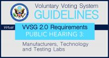 Virtual EAC VVSG Guidelines VVSG 2.0 Public Hearing 3 Manufacturers, Technology and Testing Labs
